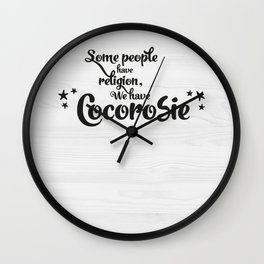 Some people have religion, we have Cocorosie Wall Clock