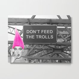 Don't Feed the Trolls Metal Print