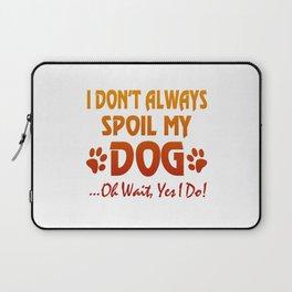 I don't always spoil my dog Laptop Sleeve