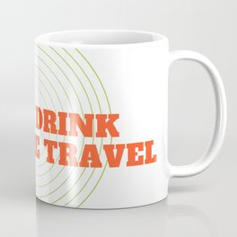 Don't Drink And Time Travel Coffee Mug