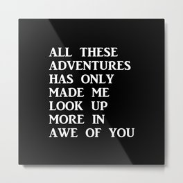 All These Adventures In Awe of You Metal Print