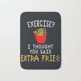 exercise ? i thought you said extra fries fun funny new food gym laugh love 2018 Bath Mat