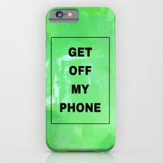 Get off my phone green Slim Case iPhone 6s