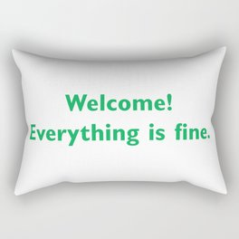 welcome everything is Fine Rectangular Pillow