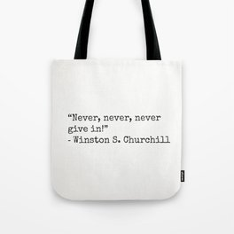 """Never, never, never give in!""  ― Winston S. Churchill Tote Bag"