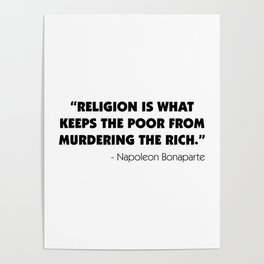"""""""Religion is What Keeps the Poor From Murdering the Rich"""" Poster"""