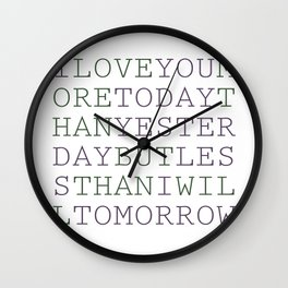 i love you more today than yesterday but less than i will tomorrow Wall Clock
