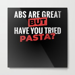 Abs Are Great Tried Pasta Gym and Food Lover Metal Print