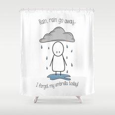 Rain Rain Go Away! Shower Curtain