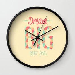Dream BIG doubt small Wall Clock