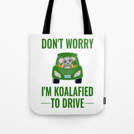 Don't Worry I'm Koalafied TO drive Tote Bag