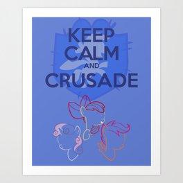 Keep Calm and Crusade (MLP FIM) Art Print