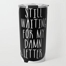 Still Waiting For My Damn Letter - Black & White Travel Mug