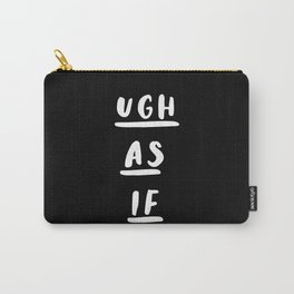 Ugh As If black-white typography poster black and white design bedroom wall home decor Carry-All Pouch