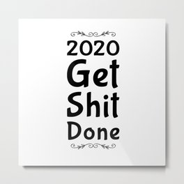 Get things done!2020 new year motivation  Metal Print