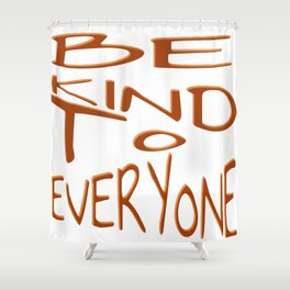 Be Kind To Everyone Positive Quote Shower Curtain