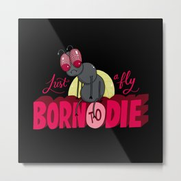 Just a Fly Born to Die Metal Print