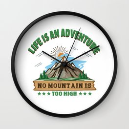 Life is an Adventure No Mountain is Too High Wall Clock