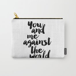 PRINTABLE Art,You And Me Against The World,Love Quote Love Sign,Gift For Her,Women Gifts,Gift For Bo Carry-All Pouch