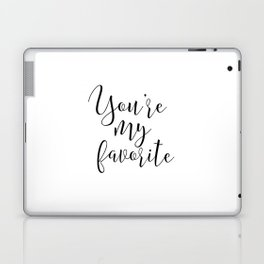YOU'RE My FAVORITE, Gift For Him,Boyfriend Gift,Gift foR her,You're My Person,Love Quote,Love Art,Lo Laptop & iPad Skin