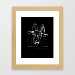 Wouldst Thou Like to Live Deliciously? Framed Art Print