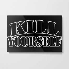 kill yourself Metal Print