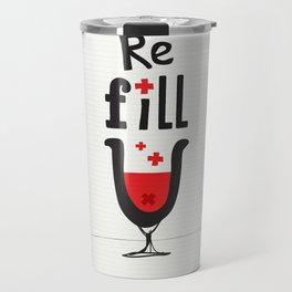 Re fill yourself! Travel Mug