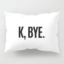 K, BYE OK BYE K BYE KBYE Pillow Sham