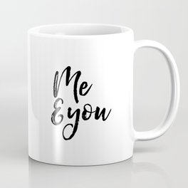 Me And You,Me Before You,Printable Art,Instant Download,Printable Wall Art,Wall Art,Me To You,Wall D Coffee Mug