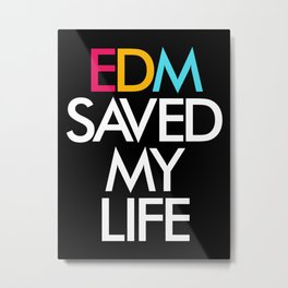 EDM Saved My Life Metal Print