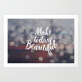 Make Today Beautiful Art Print