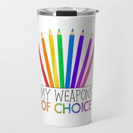 My Weapons Of Choice  |  Pencil Crayons Travel Mug