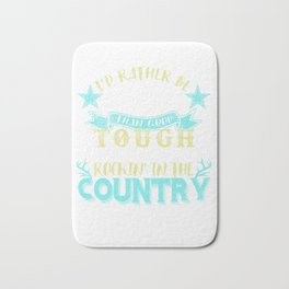 Id Rather Be Lucky Than Good, Tough Than Pretty, Rockin In The Country Than Rollin In The City Bath Mat