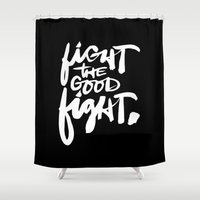 fight Shower Curtains featuring Fight The Good Fight by walk in love.