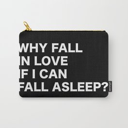 WHY FALL IN LOVE  IF I CAN  FALL ASLEEP? Carry-All Pouch