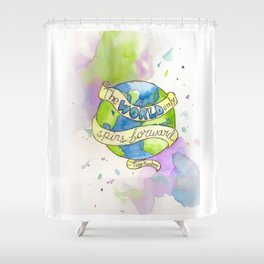 The World Only Spins Forward Shower Curtain