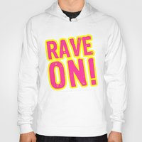 rave Hoodies featuring Rave on! by Illuminany