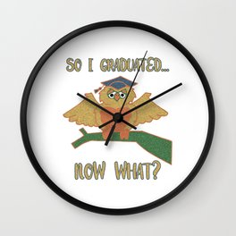 So I Graduated Now What Senior Owl College Wall Clock