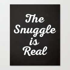 Snuggle Is Real Funny Quote Canvas Print