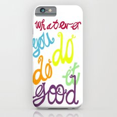 WHATEVER  YOU DO DO IT GOOD Slim Case iPhone 6s
