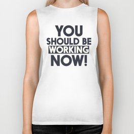 You should be working, motivational quote, home wall art, office, garage, work hard, warning signal Biker Tank