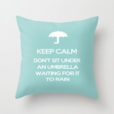 Keep Calm Don't Sit Under An Umbrella Waiting For It To Rain Throw Pillow