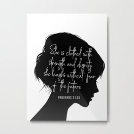 She Is Clothed with Strength and Dignity. She Laughs Without Fear of the Future. -Proverbs 31:25 Metal Print
