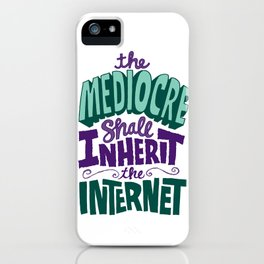 The Mediocre Shall Inherit the Internet iPhone Case