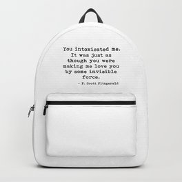 You intoxicated me - Fitzgerald quote Backpack
