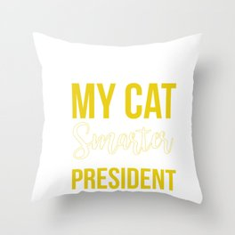 My Cat Is Smarter Than The President Funny Cat Throw Pillow