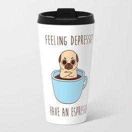 Pug in a mug - Feeling depresso? Have an espresso! coffee mug Travel Mug