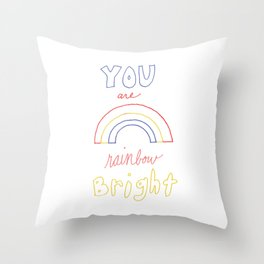 You Are Rainbow Bright Throw Pillow
