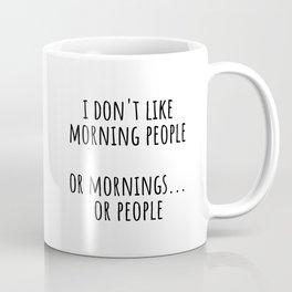 I don't like morning people Coffee Mug