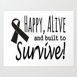 Happy Alive Melanoma Awareness Art Print